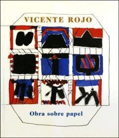Vicente Rojo. Obra sobre papel y gran escenario primitivo