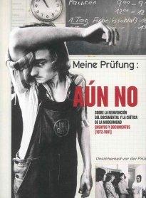Aún no. Sobre la reinvención del documental y la crítica de la modernidad. Ensayos y documentos [1972-1991]