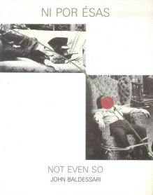 Ni por ésas. Not even so. John Baldessari