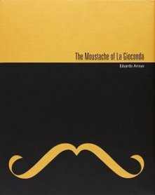 The Moustache of La Gioconda. Eduardo Arroyo