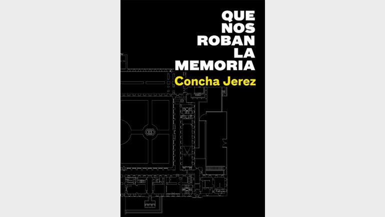 Que nos roban la Memoria. Concha Jerez, cubierta del catálogo de la exposición en el Museo Reina Sofía, 2020