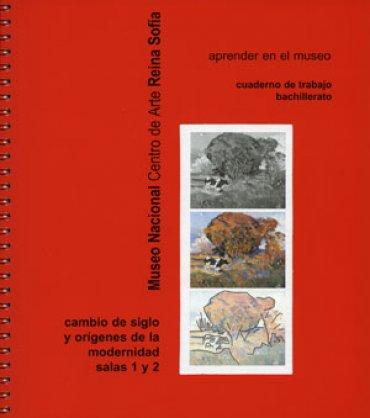 Cambio de siglo y orígenes de la modernidad. Aprender en el museo. Cuaderno de trabajo de bachillera