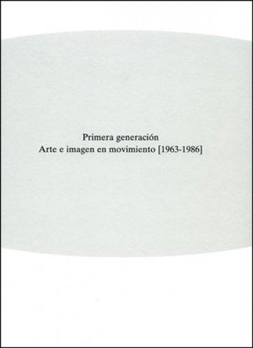 Primera generación. Arte e imagen en movimiento (1963 – 1986)
