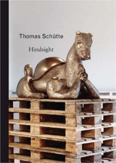 Thomas Schütte. Hindsight