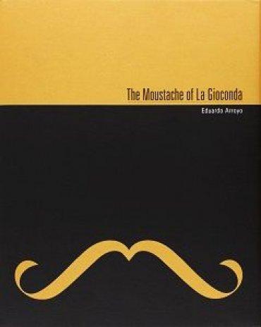 The Moustache of La Gioconda. Eduardo Arroyo